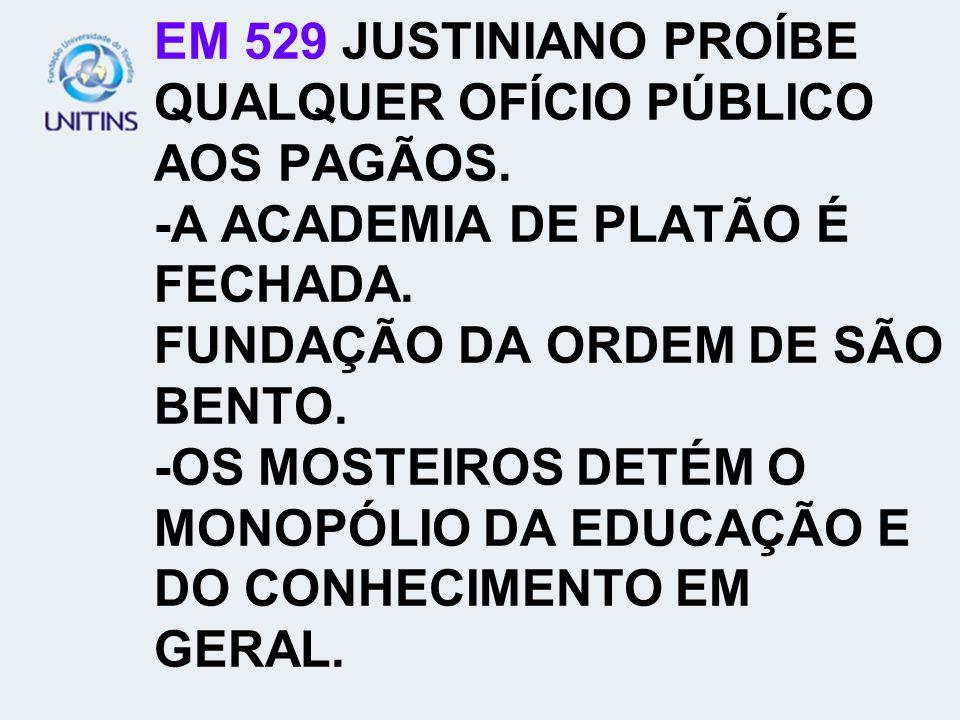 EM 529 JUSTINIANO PROÍBE QUALQUER OFÍCIO PÚBLICO AOS PAGÃOS