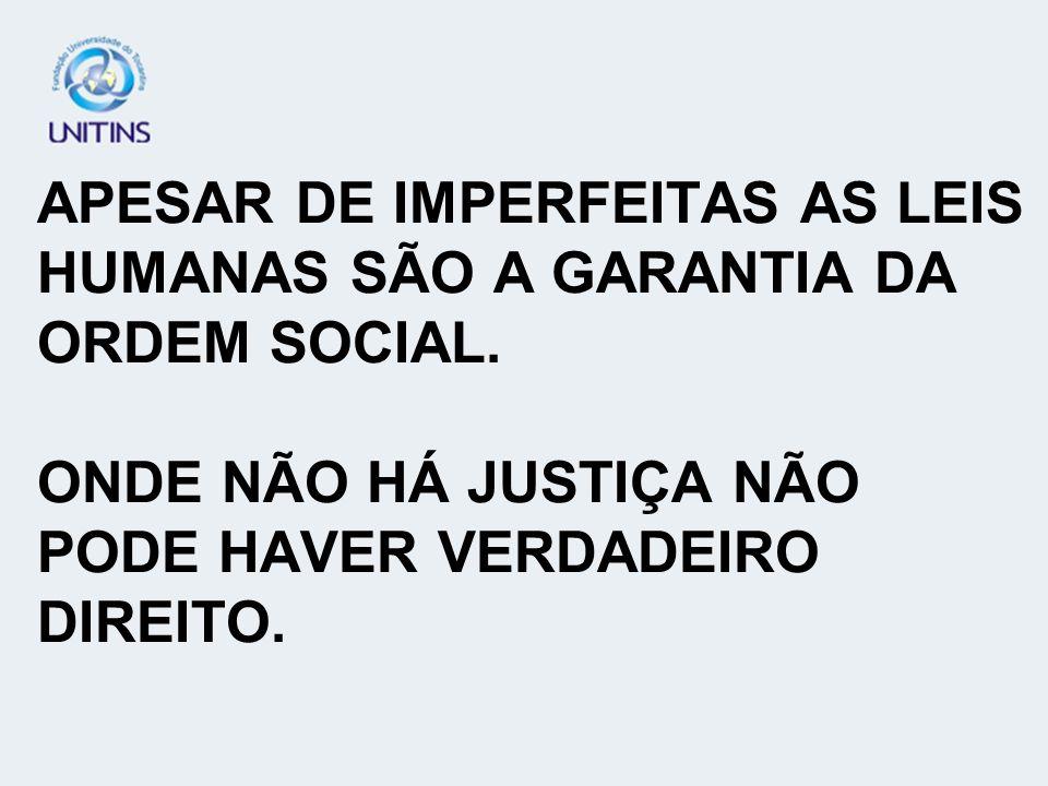 APESAR DE IMPERFEITAS AS LEIS HUMANAS SÃO A GARANTIA DA ORDEM SOCIAL