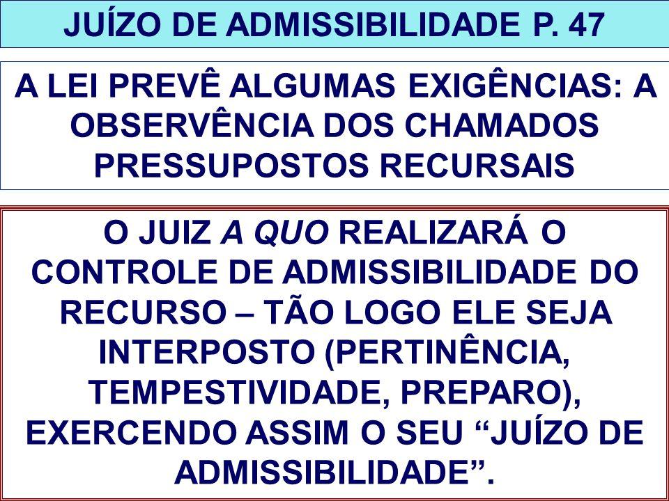 JUÍZO DE ADMISSIBILIDADE P. 47