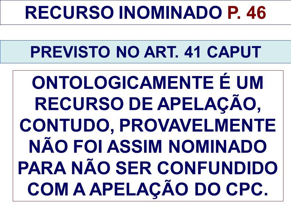 RECURSO INOMINADO P. 46 PREVISTO NO ART. 41 CAPUT.