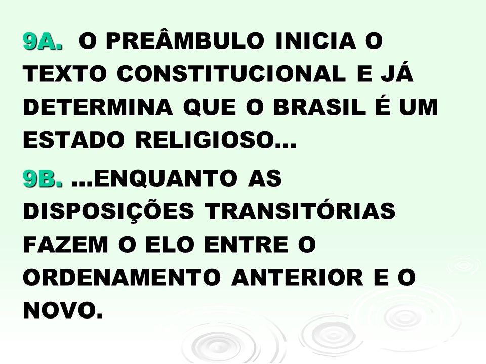 9A. O PREÂMBULO INICIA O TEXTO CONSTITUCIONAL E JÁ DETERMINA QUE O BRASIL É UM ESTADO RELIGIOSO...