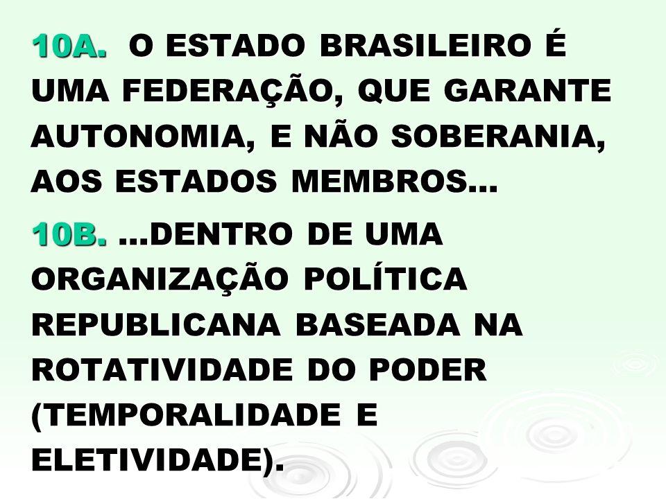 10A. O ESTADO BRASILEIRO É UMA FEDERAÇÃO, QUE GARANTE AUTONOMIA, E NÃO SOBERANIA, AOS ESTADOS MEMBROS...