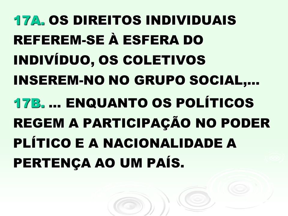 17A. OS DIREITOS INDIVIDUAIS REFEREM-SE À ESFERA DO INDIVÍDUO, OS COLETIVOS INSEREM-NO NO GRUPO SOCIAL,...