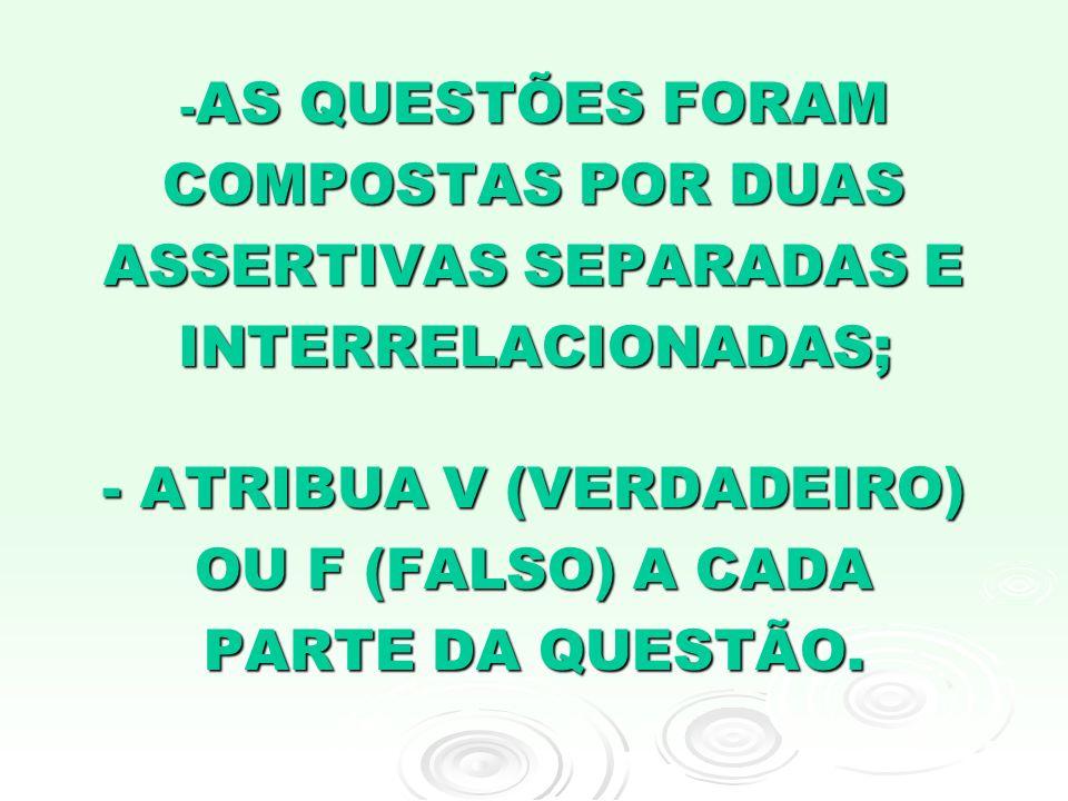 - ATRIBUA V (VERDADEIRO) OU F (FALSO) A CADA PARTE DA QUESTÃO.