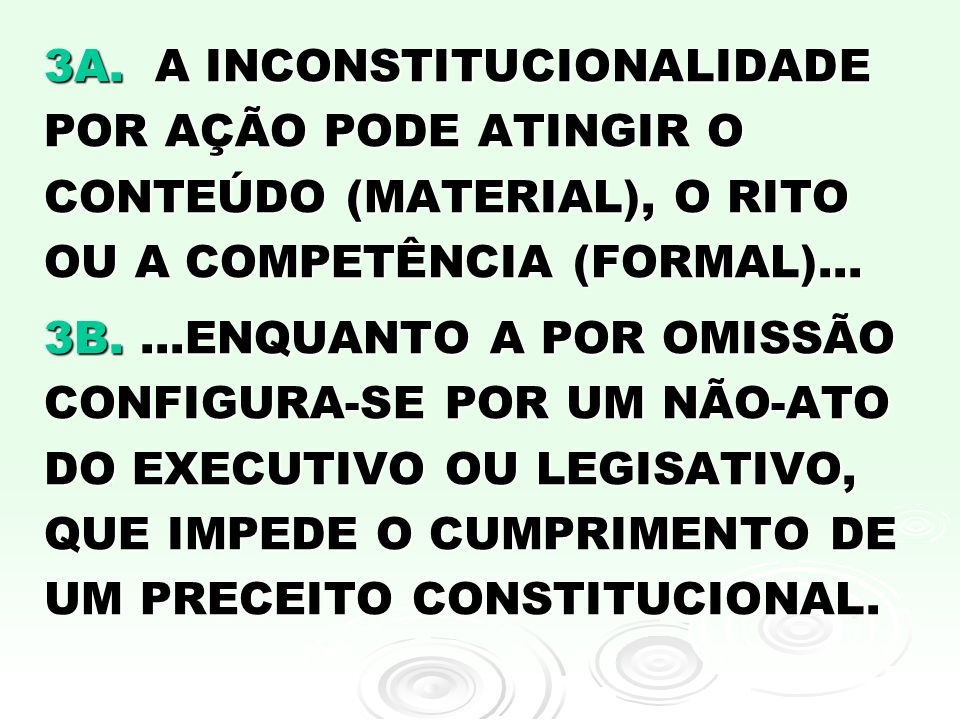 3A. A INCONSTITUCIONALIDADE POR AÇÃO PODE ATINGIR O CONTEÚDO (MATERIAL), O RITO OU A COMPETÊNCIA (FORMAL)...