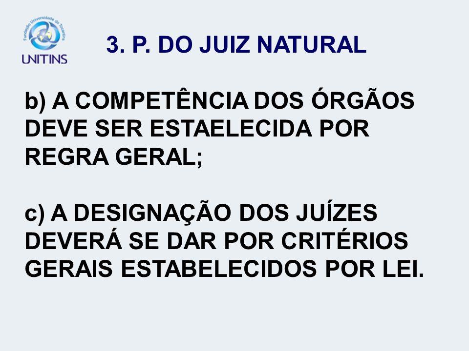 b) A COMPETÊNCIA DOS ÓRGÃOS DEVE SER ESTAELECIDA POR REGRA GERAL;