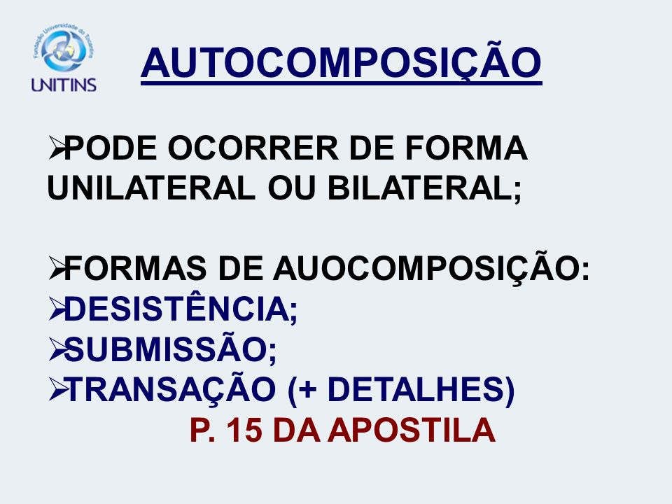 AUTOCOMPOSIÇÃO PODE OCORRER DE FORMA UNILATERAL OU BILATERAL;