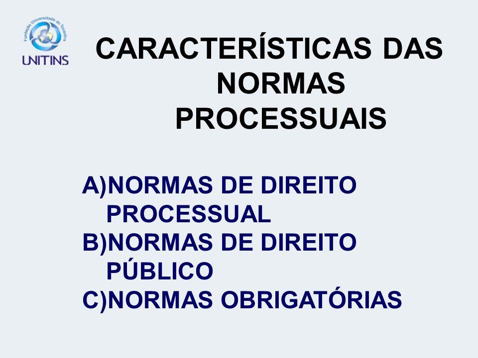 CARACTERÍSTICAS DAS NORMAS PROCESSUAIS