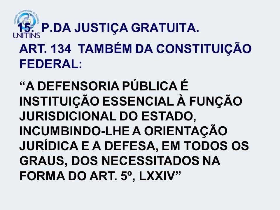 ART. 134 TAMBÉM DA CONSTITUIÇÃO FEDERAL: