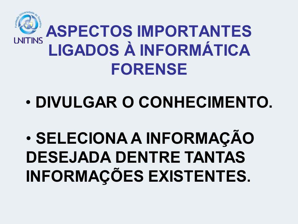 ASPECTOS IMPORTANTES LIGADOS À INFORMÁTICA FORENSE