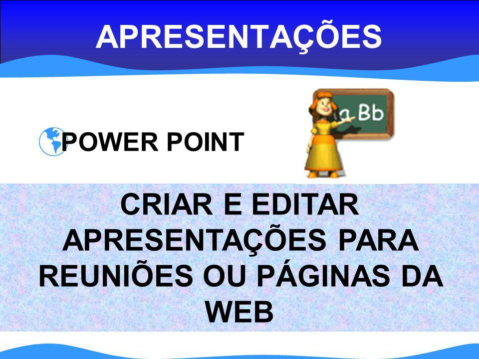 CRIAR E EDITAR APRESENTAÇÕES PARA REUNIÕES OU PÁGINAS DA WEB