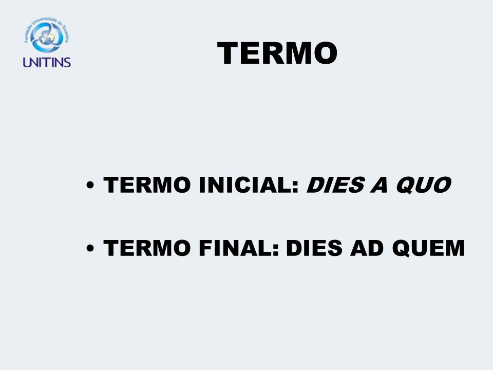TERMO TERMO INICIAL: DIES A QUO TERMO FINAL: DIES AD QUEM