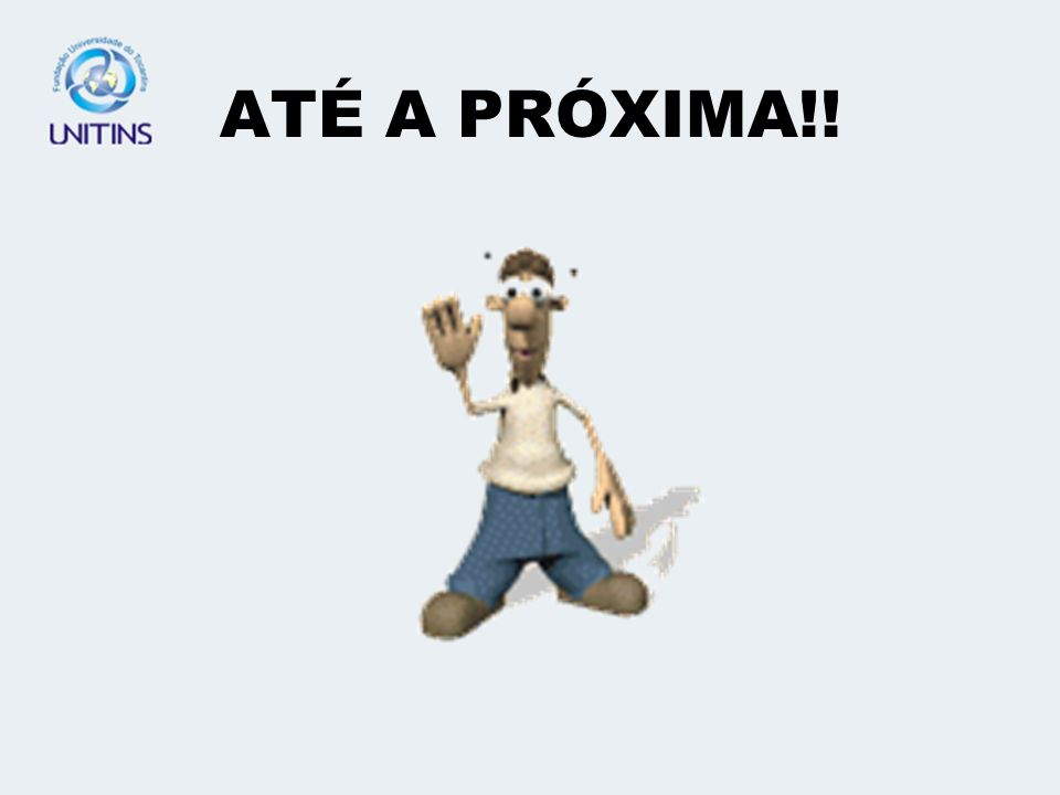 ATÉ A PRÓXIMA!!