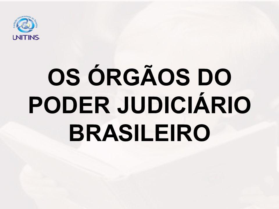 OS ÓRGÃOS DO PODER JUDICIÁRIO BRASILEIRO