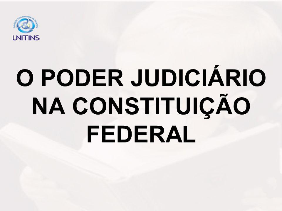 O PODER JUDICIÁRIO NA CONSTITUIÇÃO FEDERAL