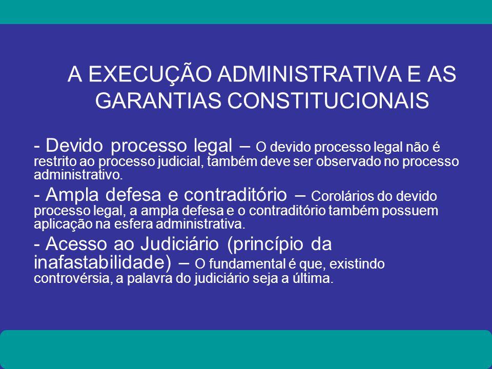 A EXECUÇÃO ADMINISTRATIVA E AS GARANTIAS CONSTITUCIONAIS