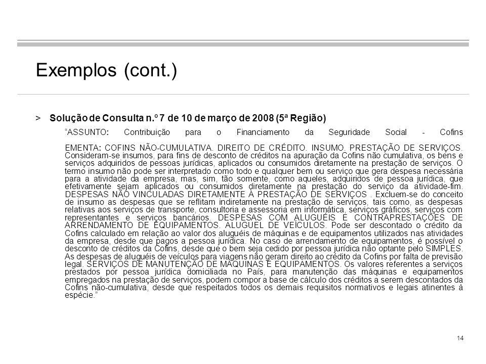 Exemplos (cont.) Solução de Consulta n.º 7 de 10 de março de 2008 (5ª Região)
