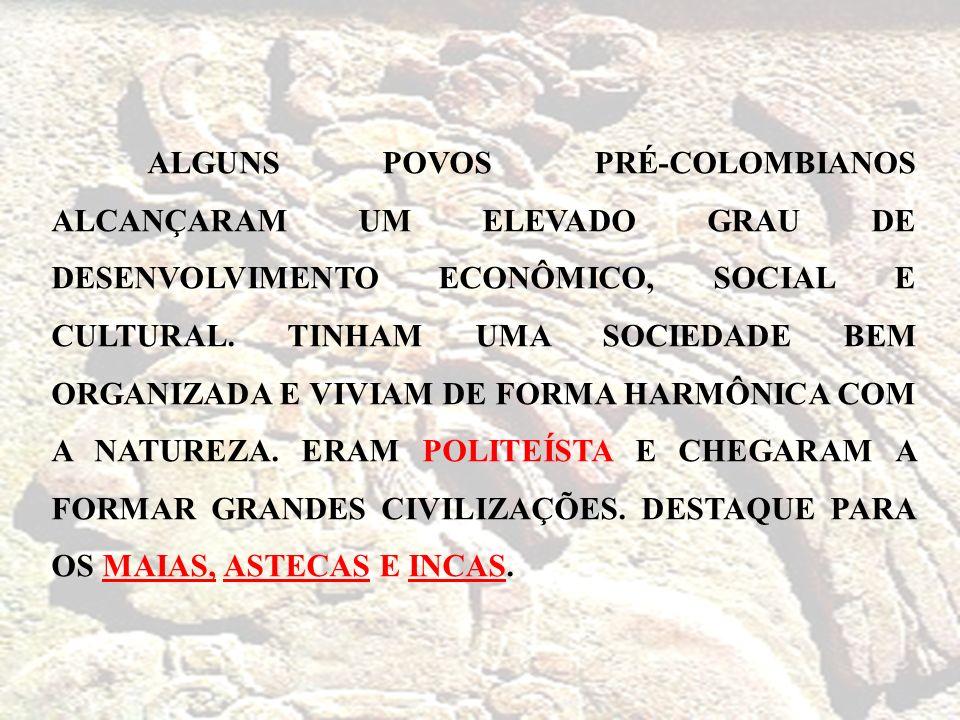 ALGUNS POVOS PRÉ-COLOMBIANOS ALCANÇARAM UM ELEVADO GRAU DE DESENVOLVIMENTO ECONÔMICO, SOCIAL E CULTURAL.