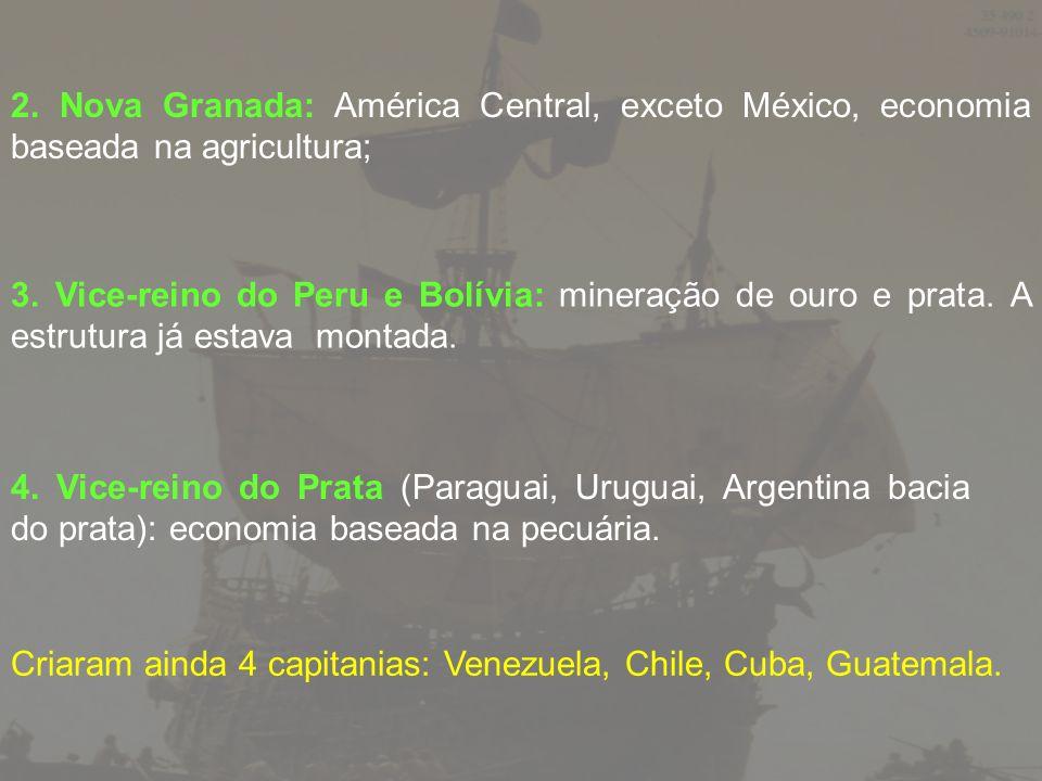 2. Nova Granada: América Central, exceto México, economia baseada na agricultura;