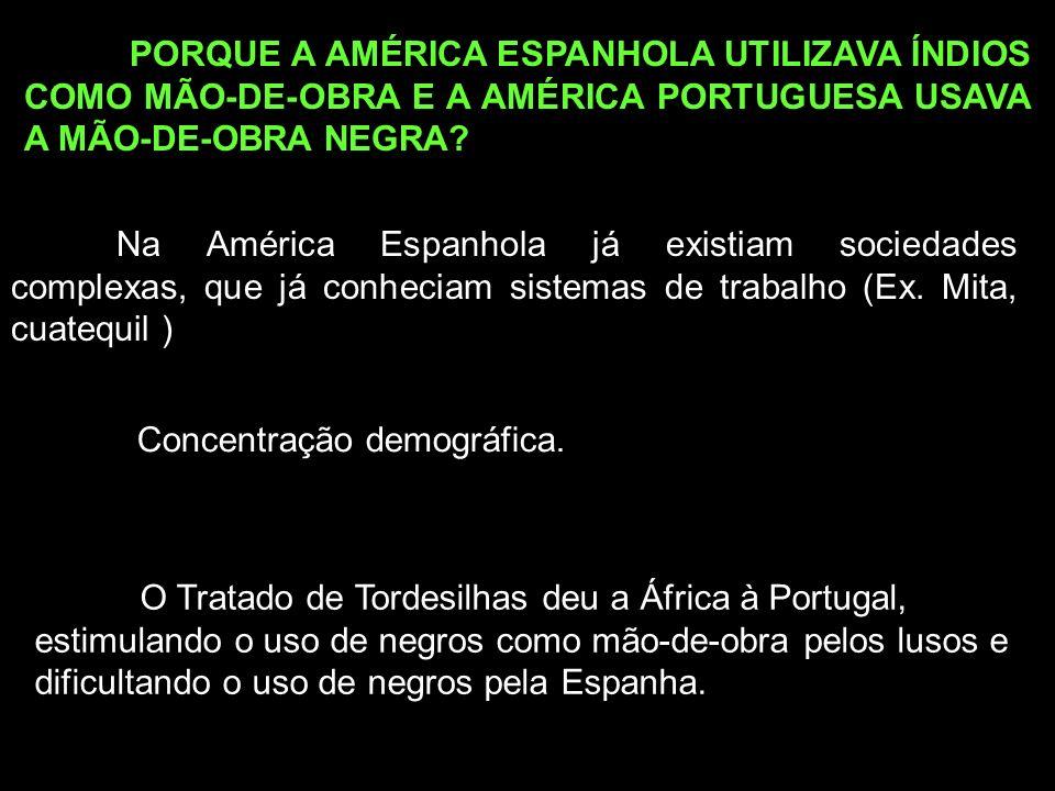 PORQUE A AMÉRICA ESPANHOLA UTILIZAVA ÍNDIOS COMO MÃO-DE-OBRA E A AMÉRICA PORTUGUESA USAVA A MÃO-DE-OBRA NEGRA