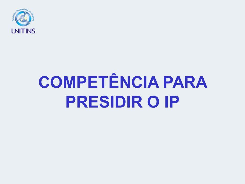 COMPETÊNCIA PARA PRESIDIR O IP