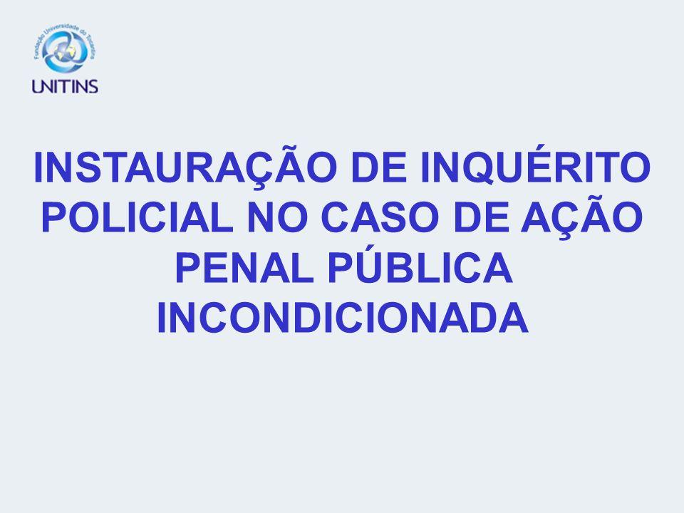 INSTAURAÇÃO DE INQUÉRITO POLICIAL NO CASO DE AÇÃO PENAL PÚBLICA INCONDICIONADA