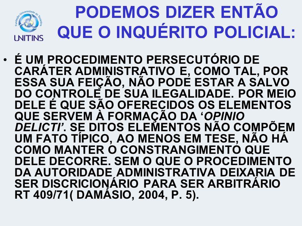 PODEMOS DIZER ENTÃO QUE O INQUÉRITO POLICIAL: