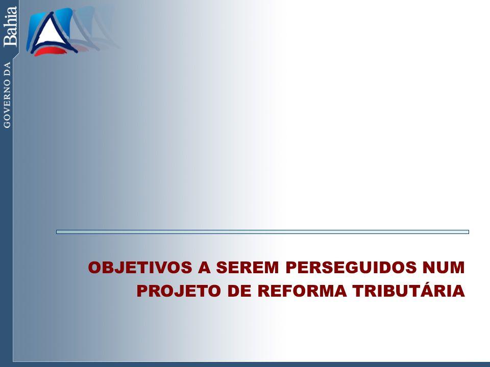 OBJETIVOS A SEREM PERSEGUIDOS NUM PROJETO DE REFORMA TRIBUTÁRIA