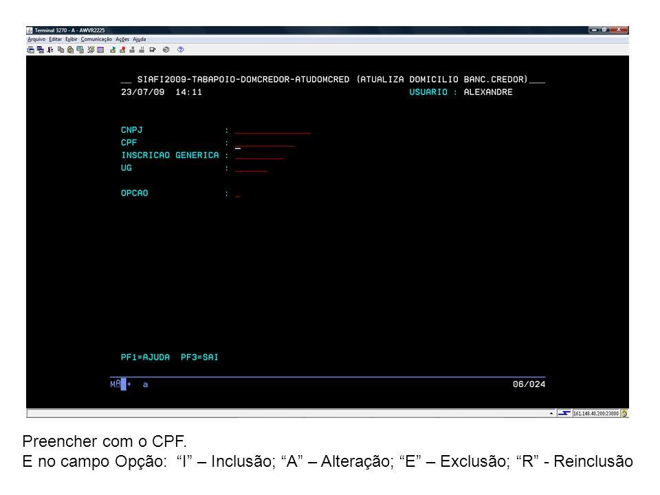 Preencher com o CPF.E no campo Opção: I – Inclusão; A – Alteração; E – Exclusão; R - Reinclusão.