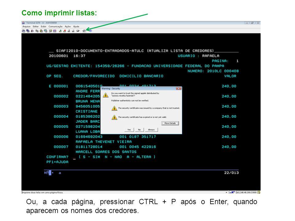 Como imprimir listas:Ou, a cada página, pressionar CTRL + P após o Enter, quando aparecem os nomes dos credores.