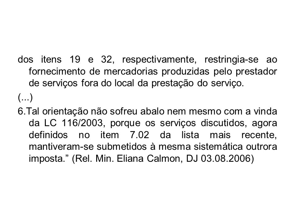 dos itens 19 e 32, respectivamente, restringia-se ao fornecimento de mercadorias produzidas pelo prestador de serviços fora do local da prestação do serviço.