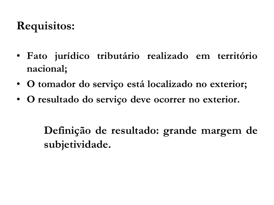 Requisitos: Fato jurídico tributário realizado em território nacional;