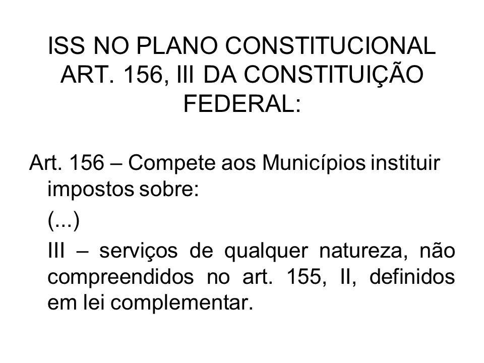 ISS NO PLANO CONSTITUCIONAL ART. 156, III DA CONSTITUIÇÃO FEDERAL: