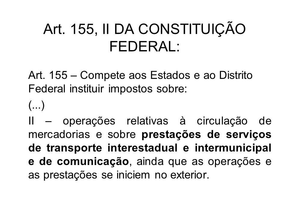 Art. 155, II DA CONSTITUIÇÃO FEDERAL: