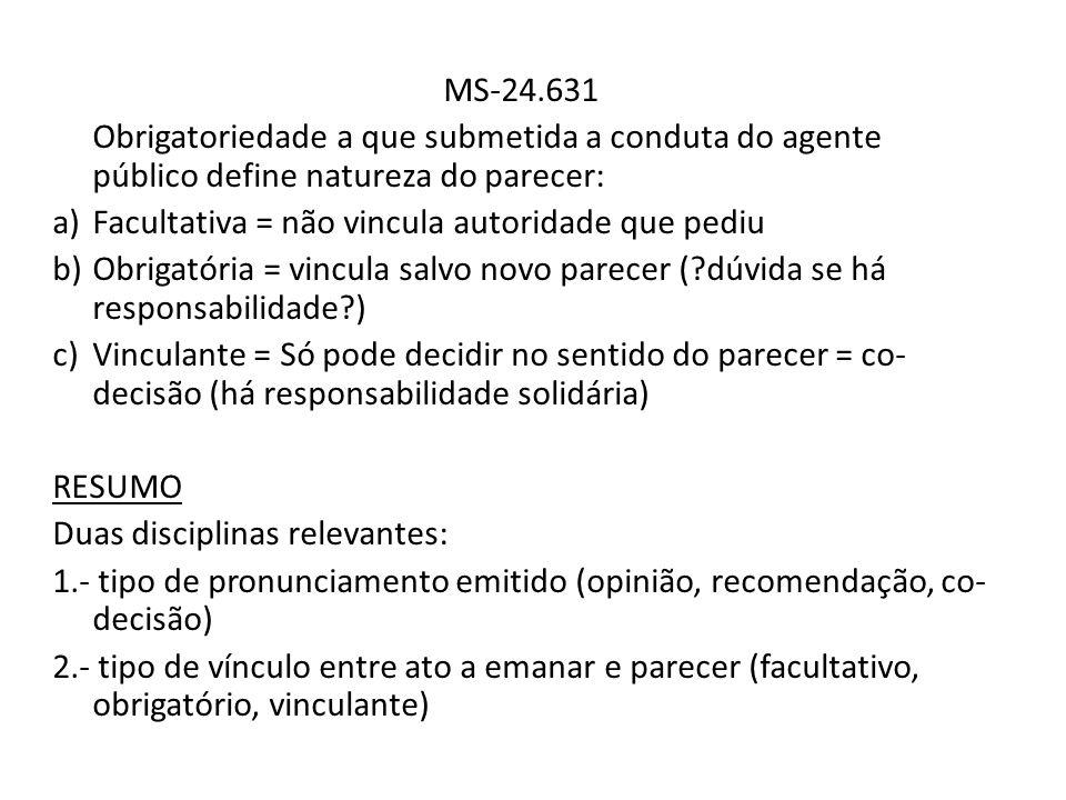 MS-24.631Obrigatoriedade a que submetida a conduta do agente público define natureza do parecer: Facultativa = não vincula autoridade que pediu.