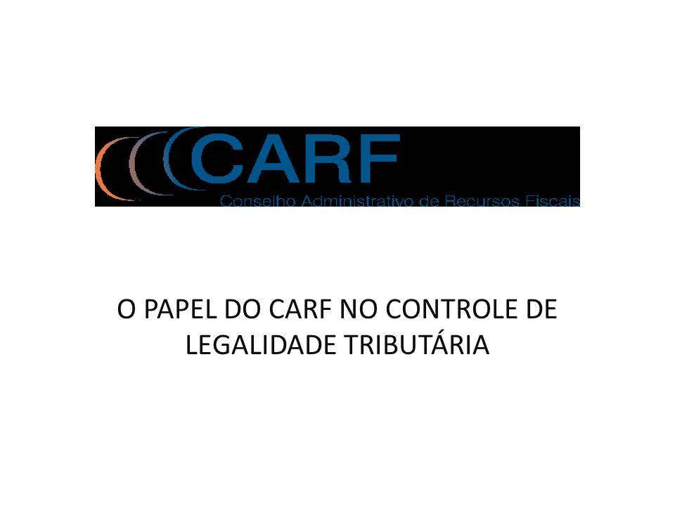 O PAPEL DO CARF NO CONTROLE DE LEGALIDADE TRIBUTÁRIA
