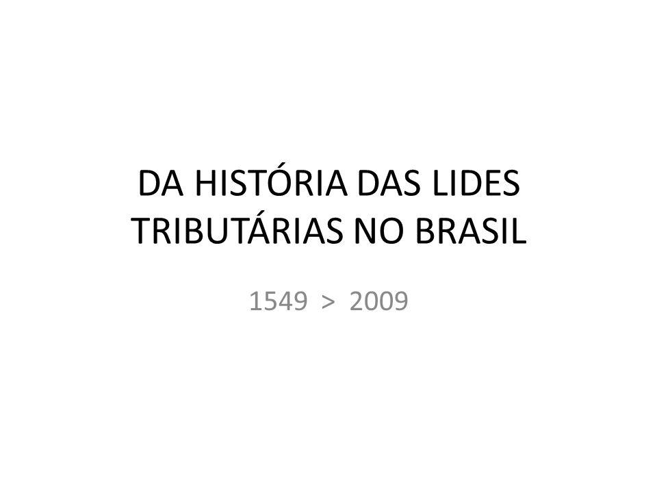 DA HISTÓRIA DAS LIDES TRIBUTÁRIAS NO BRASIL