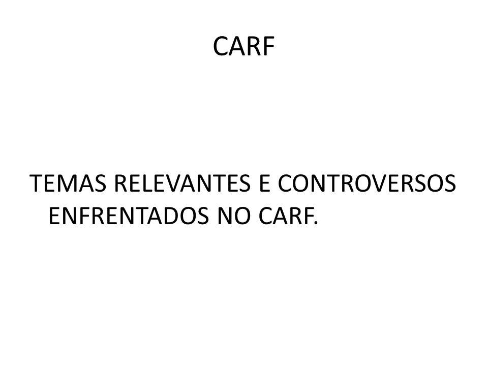CARF TEMAS RELEVANTES E CONTROVERSOS ENFRENTADOS NO CARF.