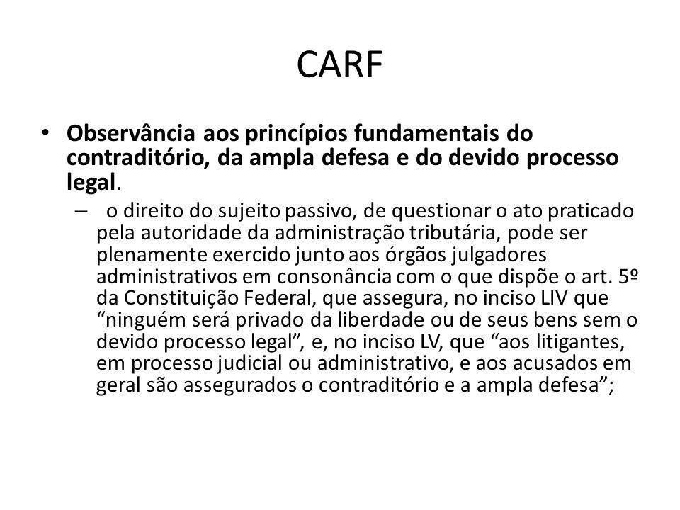 CARFObservância aos princípios fundamentais do contraditório, da ampla defesa e do devido processo legal.