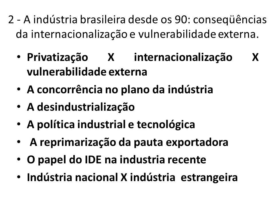 2 - A indústria brasileira desde os 90: conseqüências da internacionalização e vulnerabilidade externa.