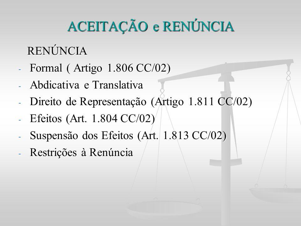 ACEITAÇÃO e RENÚNCIA RENÚNCIA Formal ( Artigo 1.806 CC/02)
