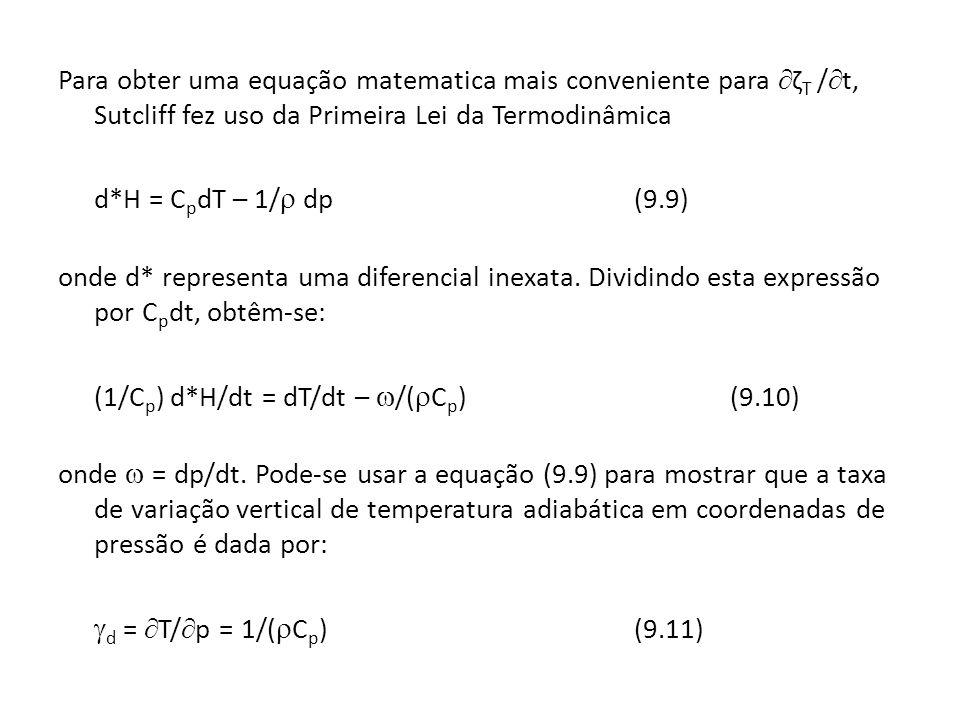 Para obter uma equação matematica mais conveniente para ζT /t, Sutcliff fez uso da Primeira Lei da Termodinâmica d*H = CpdT – 1/ dp (9.9) onde d* representa uma diferencial inexata.