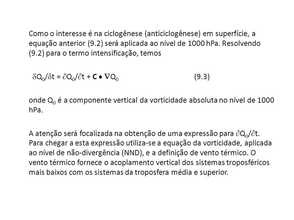 Como o interesse é na ciclogênese (anticiclogênese) em superfície, a equação anterior (9.2) será aplicada ao nível de 1000 hPa.