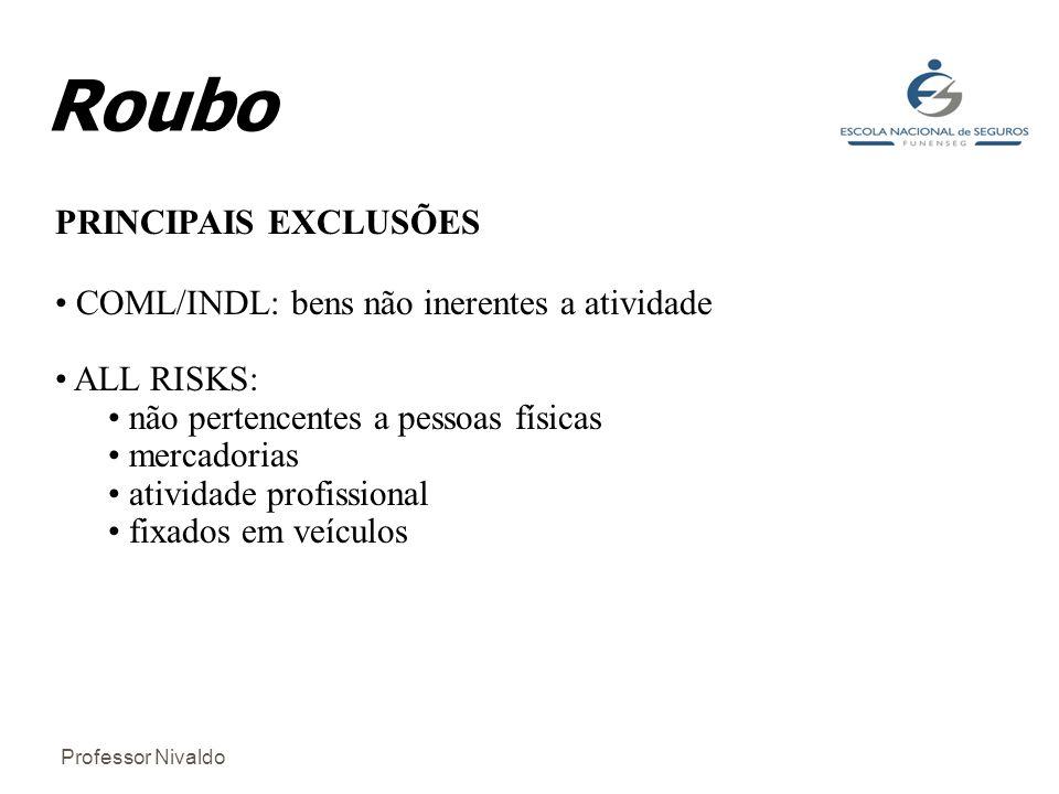 Roubo PRINCIPAIS EXCLUSÕES COML/INDL: bens não inerentes a atividade