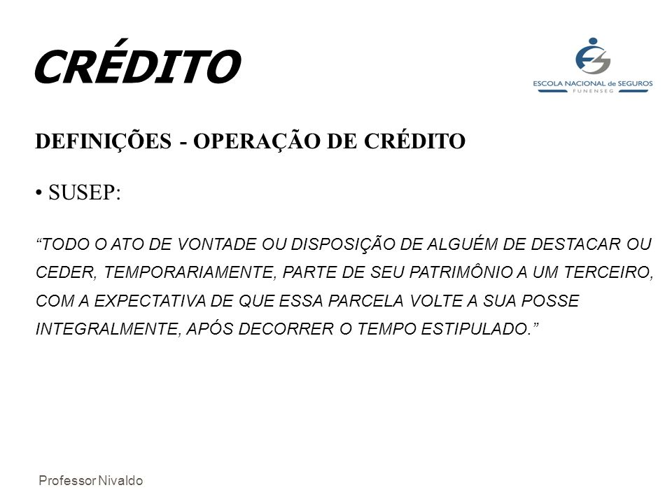 CRÉDITO DEFINIÇÕES - OPERAÇÃO DE CRÉDITO SUSEP: