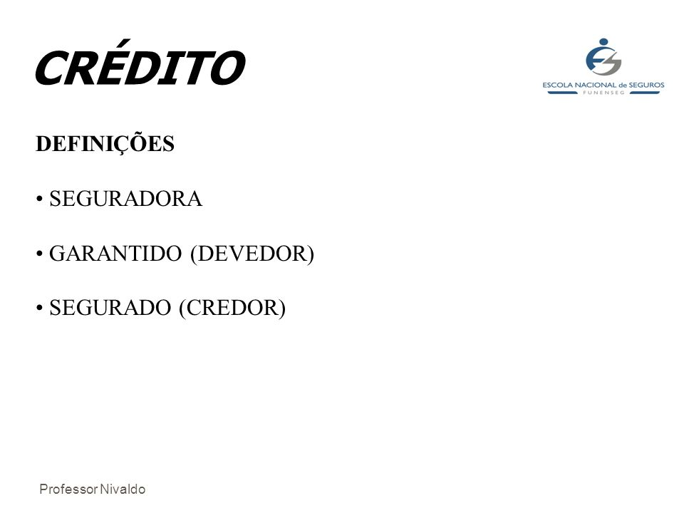 CRÉDITO DEFINIÇÕES SEGURADORA GARANTIDO (DEVEDOR) SEGURADO (CREDOR)