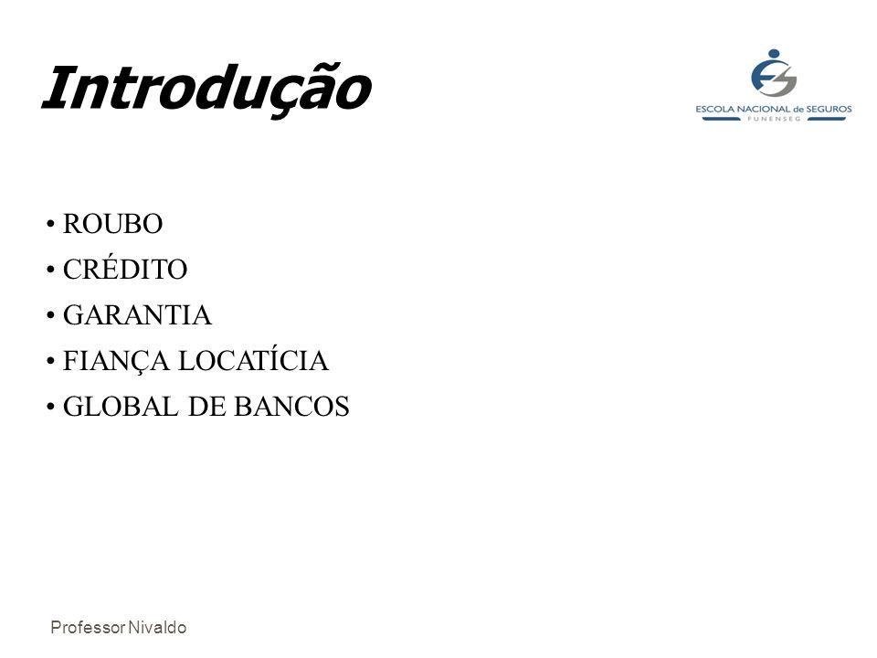 Introdução ROUBO CRÉDITO GARANTIA FIANÇA LOCATÍCIA GLOBAL DE BANCOS