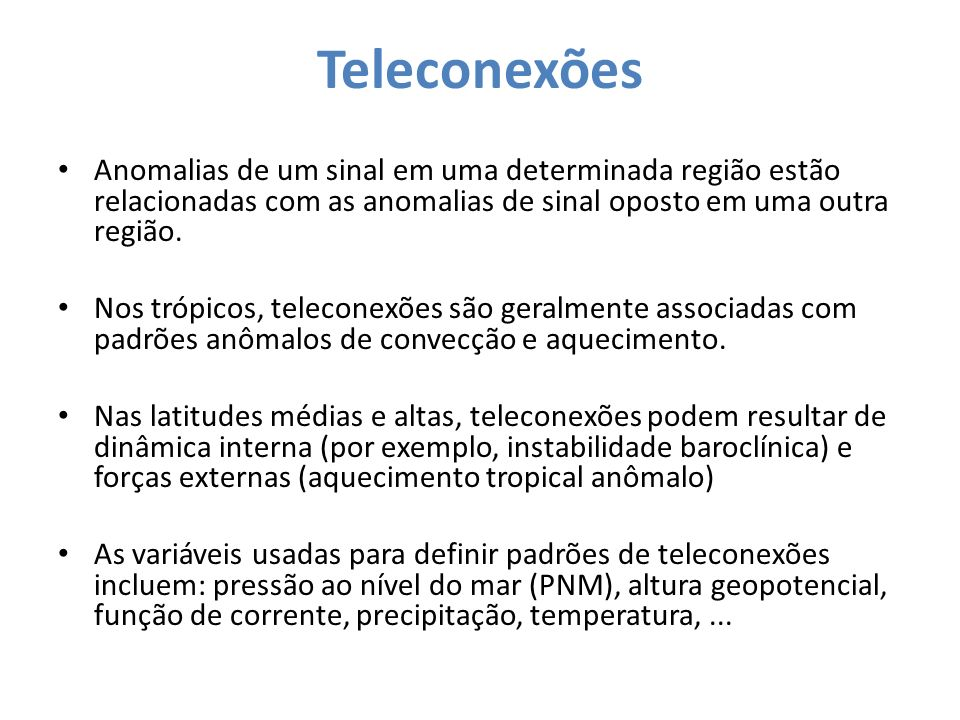 TeleconexõesAnomalias de um sinal em uma determinada região estão relacionadas com as anomalias de sinal oposto em uma outra região.