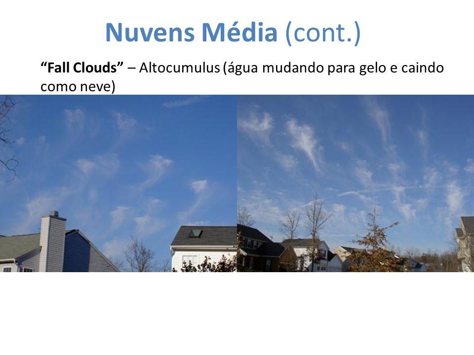 Nuvens Média (cont.) Fall Clouds – Altocumulus (água mudando para gelo e caindo como neve)
