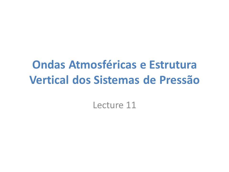 Ondas Atmosféricas e Estrutura Vertical dos Sistemas de Pressão